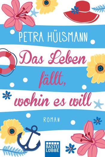 Neuerscheinungen Mai 2017 Petra Hülsmann Das Leben fällt wohin es will Roman Cover Blumen Bastei Lübbe Neuerscheinungen