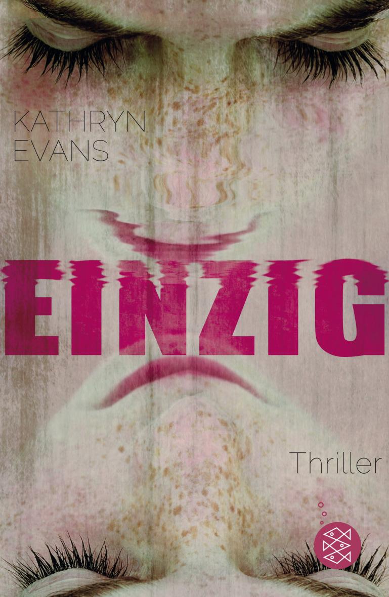 Neuerscheinungen Mai 2017 Einzig Kathryn Evans Cover Frau Wimpern Gesicht Thriller Fischer Neuerscheinungen