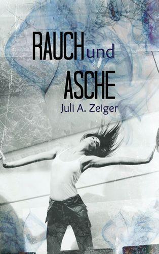 Neuerscheinungen Mai 2017 Rauch und Asche Juli A. Zeiger Cover Frau Neuerscheinungen BoD Books on Demand