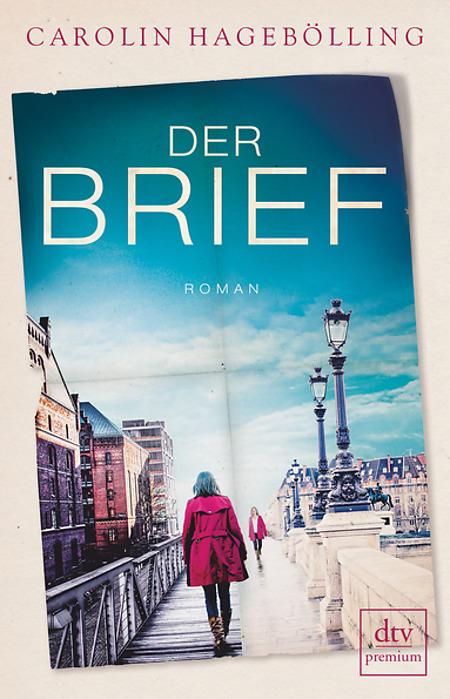 Carolin Hagebölling Der Brief Cover Neuerscheinungen Juni 2017 dtv