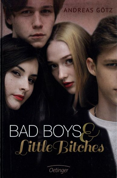 Neuerscheinungen Juli 2017 Bad Boys & Little Bitches Andreas Götz Oetinger Verlag Verlagsgruppe Cover