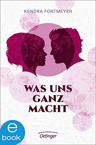 Neuerscheinungen September Was uns ganz macht Kendra Fortmeyer Oetinger Verlag Cover