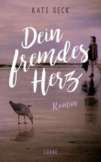 Dein fremdes Herz Kati Seck Roman Lübbe Verlag