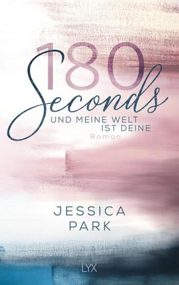180 Seconds Und meine Welt ist deine Roman Jessica Park LYX Verlag Neuerscheinungen Dezember 2019 Bücher