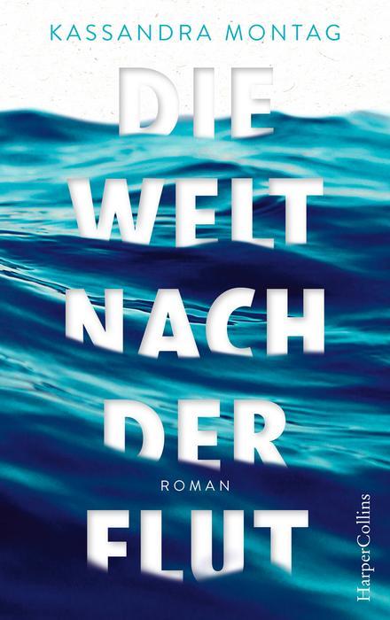 die Welt nach der Flut Kassandra Montag Neuerscheinungen Dezember 2019 Bücher HarperCollins Verlag Roman
